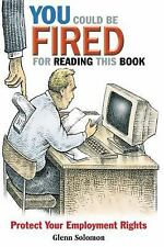 You Could Be Fired for Reading This Book: Protect Your Employment Righ-ExLibrary
