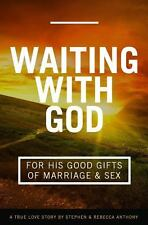 Waiting with God for His Good Gifts of Marriage and Sex : A True Love Story...