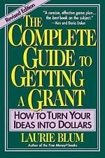 The Complete Guide to Getting a Grant : How to Turn Your Ideas into Dollars...
