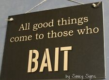 Good Things Bait Sign Fisherman Fishing Boating Tackle Hooks Bait Outboard Rod