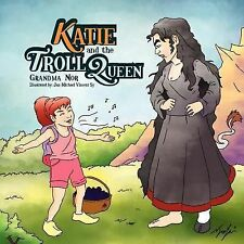 Katie and the Troll Queen by Grandma Nor (2011, Paperback)