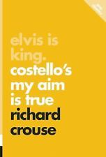 Elvis Is King : Costello's My Aim Is True by Richard Crouse (2015, Paperback)
