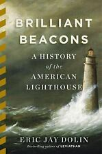 Brilliant Beacons : A History of the American Lighthouse by Eric Jay Dolin...