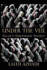 Under the Veil: Islam's Shrouded Secret by Azhadi, Laleh -Paperback