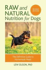 Raw and Natural Nutrition for Dogs : The Definitive Guide to Homemade Meals...