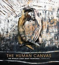 The Human Canvas: The World's Best Body Paintings, Barendregt, Karala