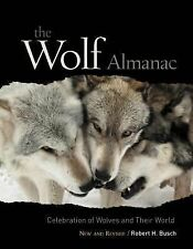 The Wolf Almanac : Celebration of Wolves and Their World by Robert H. Busch...