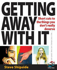 Steve Shipside Getting Away with it: Short Cuts to the Things You Don't Really D