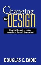 Changing by Design: A Practical Approach to Leading Innovation in Nonprofit...