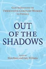 Out of the Shadows : Contributions of Twentieth-Century Women to Physics...