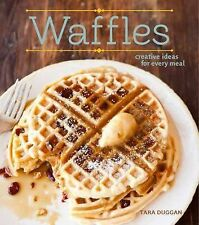 Waffles (Revised Edition) : Fun Recipes for Every Meal by Tara Duggan (2015,...