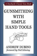 Gunsmithing with Simple Hand Tools (Stackpole Classic Gun Books), Dubino, Andrew