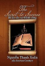 The Secret to Success : Bi an cua su Thanh Cong by Nguyen Thanh Xuân (2010,...