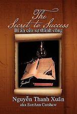 The Secret to Success : Bi an cua su Thanh Cong by Nguyen Thanh Xuân (2010,...