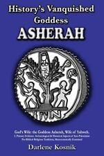 History's Vanquished Goddess ASHERAH: God's Wife: the Goddess Asherah, Wife of Y