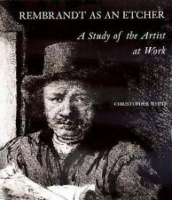 Rembrandt as an Etcher: A Study of the Artist at Work by Christopher White...