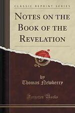 Notes on the Book of the Revelation (Classic Reprint) by Thomas Newberry...