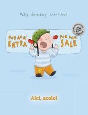 ¡Por Aqui Entra, Por Aqui Sale! Aici, Acolo! : Libro Infantil Ilustrado...
