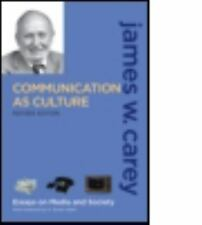 Communication as Culture : Essays on Media and Society by James W. Carey...
