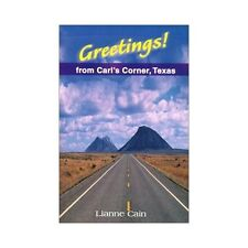 Greetings! from Carl's Corner, Texas by Lianne Cain (2000, Paperback)