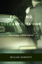 Policing Methamphetamine: Narcopolitics in Rural America, Garriott, William, Goo