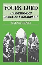 Yours, Lord : A Handbook of Christian Stewardship by Michael J. Wright (1993,...