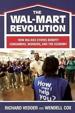 The Wal-Mart Revolution: How Big Box Stores Benefit Consumers, Workers, and the