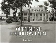 Our Time at Foxhollow Farm : A Hudson Valley Family Remembered by David Byars...