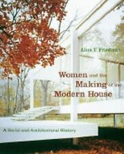 Women and the Making of the Modern House : A Social and Architectural History...