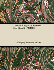 Le Nozze Di Figaro - a Score for Solo Piano K. 492 by Wolfgang Amadeus Mozart...
