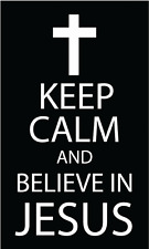 """Keep Calm And Believe In Jesus Religious Slogan Car Bumper Sticker Decal 3""""x5"""""""