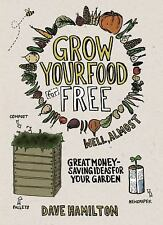 Grow Your Food for Free (Well, Almost): Great Money-Saving Ideas for Your Garden