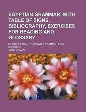 Gramática egipcia, con la tabla de signos, bibliografía, ejercicios para leer y