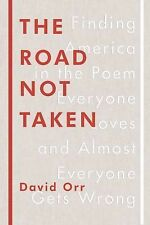 The Road Not Taken: Finding America in the Poem Everyone Loves and Almost Everyo