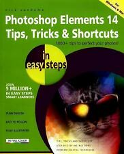 In Easy Steps: Photoshop Elements 14 Tips Tricks and Shortcuts in Easy Steps...
