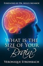 What Is the Size of Your Brain? : Foreword by Dr. Myles Munroe by Veronique...