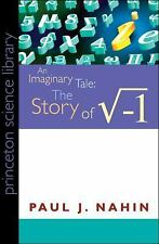 An Imaginary Tale: The Story of [the Square Root of Minus One] (Princeton Scienc