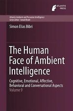 Atlantis Ambient and Pervasive Intelligence Ser.: The Human Face of Ambient...