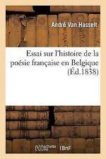 Essai Sur l'Histoire de la Poesie Francaise en Belgique by Van Hasselt-A...