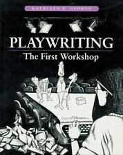 Playwriting : The First Workshop by Kathleen E. George (1994, Paperback)