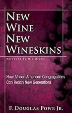 New Wine, New Wineskins : How African American Congregations Can Reach New...