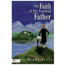 The Faith of Our Founding Father by Mindi Avery (2013, Paperback)
