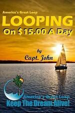 Bring Your Own Boat Ser.: Looping on $15. 00 a Day : Cruising America's Great...