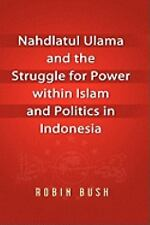 Nahdlatul Ulama and the Struggle for Power Within Islam and Politics in...