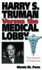 Harry S. Truman Versus the Medical Lobby: The Genesis of Medicare (Giv-ExLibrary