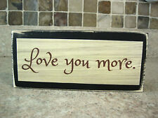 Love You More Primitive Rustic Wooden Sign Shelf Sitter or Wall Plaque