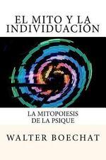 El Mito y la Individuación : La Mitopoiesis de la Psique by Walter Boechat...