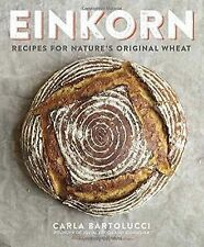 Einkorn : Recipes for Nature's Original Wheat by Carla Bartolucci (2015,...