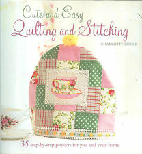 Cute & Easy Quilting & Stitching- 35 gorgeous projects - NEW PB Charlotte Liddle