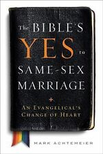 The Bible's Yes to Same-Sex Marriage : An Evangelical's Change of Heart by...